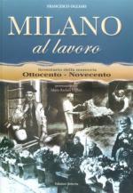 40243 - Ogliari, F. - Milano al lavoro. Inventario della memoria Ottocento-Novecento