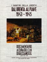40261 - CLN Bassano d. Grappa,  - Dal Brenta al Piave 1943 - 1945. I martiri della liberta'