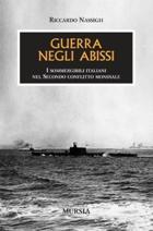 40266 - Nassigh, R. - Guerra negli abissi. I sommergibili italiani nel secondo conflitto mondiale