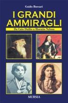 40268 - Borsari, G. - Grandi ammiragli. Da Caio Duilio a Horatio Nelson (I)