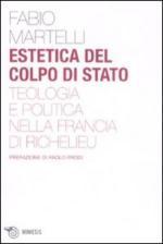 40275 - Martelli, F. - Estetica del colpo di stato. Teologia e politica nella Francia di Richelieu