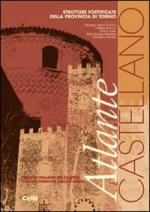 40276 - AAVV,  - Atlante Castellano. Strutture fortificate della Provincia di Torino
