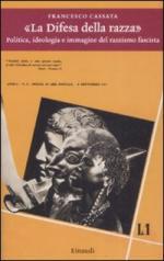 40288 - Cassata, F. - Difesa della razza. Politica, ideologia e immagine del razzismo fascista (La)