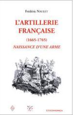 40300 - Naulet, F. - Artillerie francaise 1665-1765. Naissance d'une arme (L')