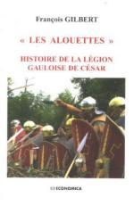 40307 - Gilbert, F. - Alouettes. Histoire de la legion gauloise de Cesar (Les)