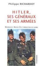 40308 - Richardot, P. - Hitler, ses generaux et ses armees. Wehrmacht, Waffen SS et production de guerre