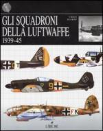 40332 - Bishop, C. - Squadroni della Luftwaffe 1939-45 (Gli)