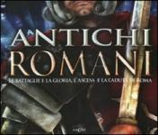 40340 - AAVV,  - Antichi Romani. Le battaglie, la gloria, l'ascesa e la caduta di Roma