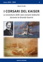 40364 - Peruffo, A. - Corsari del Kaiser. Le navi corsare tedesche nella 1a Guerra Mondiale