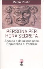 40366 - Preto, P. - Persona per hora secreta. Accusa e delazione nella Repubblica di Venezia