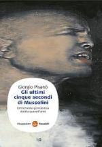 40406 - Pisano', G. - Ultimi cinque secondi di Mussolini (Gli)