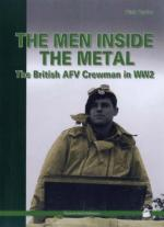 40412 - Taylor, D. - Men Inside the Metal Vol 1. The British AFV Crewman in WW2 (The)