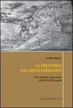 40475 - Mauro, A. - Pirateria nel Mediterraneo. Note storiche e documenti dal XVI al XIX secolo (La)