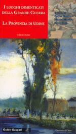 40489 - Gaspari-Mantini-Stok, P.-M.-S. - Guida ai Luoghi della Grande Guerra nella Provincia di Udine Vol 1: I luoghi della memoria