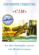 40494 - Cimicchi, G. - 'Cim'. Le mie battaglie aeree sul Mediterraneo