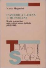 40523 - Mugnaini, M. - America Latina e Mussolini. Brasile e Argentina nella politica estera dell'Italia 1919-1943 (L')