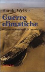 40537 - Welzer, H. - Guerre climatiche. Per cosa si uccide nel XXI secolo