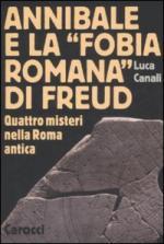 40544 - Canali, L. - Annibale e la 'fobia romana' di Freud. Quattro misteri nella Roma antica
