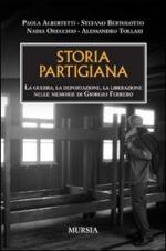 40570 - AAVV,  - Storia partigiana. La guerra, la deportazione, la liberazione nelle memorie di Giorgio Ferrero