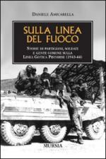 40574 - Amicarella, D. - Sulla linea del fuoco. Storie di partigiani, soldati e gente comune sulla Linea Gotica pistoiese 1943-44