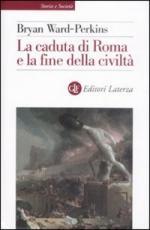 40584 - Ward Perkins, B. - Caduta di Roma e la fine della civilta' (La)