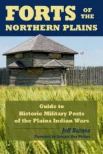 40628 - Barnes, J. - Forts of the Northern Plains. Guide to Historic Military Posts of the Plains Indian Wars