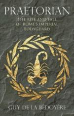 40658 - De la Bedoyere, G. - Praetorian. The Rise and Fall of Rome's Imperial Bodyguard