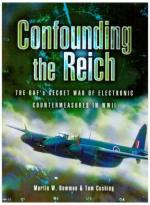 40685 - Bowman, M.W. - Confounding the Reich. The RAF's Secret War of Electronic Countermeasures in WWII