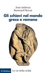 40688 - Andreau-Descat, J.-R. - Schiavi nel mondo greco-romano (Gli)