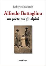 40710 - Savoiardo, R. - Alfredo Battaglino. Un prete tra gli alpini