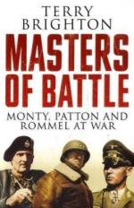 40838 - Brighton, T. - Masters of Battle. Monty, Patton and Rommel at War
