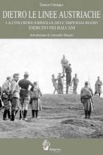 40977 - Cernigoi, E. - Dietro le linee austriache. La controguerriglia dell'Imperialregio Esercito nei Balcani