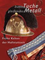 41019 - AAVV,  - Bunte Tuche und Gleissendes Metall. Fruehe Kelten der Hallstattzeit