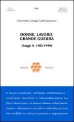 41052 - Ortaggi Cammarosano, S. - Donne, lavoro, Grande Guerra. (Saggi II 1982-1999)