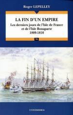 41085 - Lepelley, R. - Fin d'un empire. Les derniers jours de l'Isle de France et de l'Isle de Bonaparte 1809-1810 (La)
