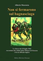 41095 - Moscuzza, A. - Non si fermarono sul bagnasciuga. Lo sbarco del 1943 raccontato dai soldati della Milmart di Siracusa e da un ufficiale inglese