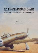 41109 - Bassi-D'Odorico, R.-M. - Pilota dimenticato. Storia del recupero del caccia Macchi 202 e del suo pilota sergente Emidio Tola (Un)