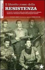 41684 - Armati, C. cur - Libretto rosso della Resistenza. La teoria e la pratica della guerriglia antifascista attraverso i documenti militari dei partigiani italiani