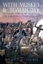 41743 - Logusz, M.O. - With Musket and Tomahawk. The Saratoga Campaign and the Wilderness War of 1777