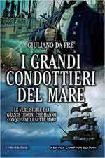 41774 - Da Fre', G. - Grandi Condottieri del Mare. Le vere storie dei grandi uomini che hanno conquistato i sette mari (I)