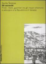 41780 - Smitran, S. - Uscocchi. Pirati e guerrieri tra impero ottomano asburgico e Repubblica di Venezia (Gli)
