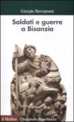 41797 - Ravegnani, G. - Soldati e guerre a Bisanzio. Il secolo di Giustiniano