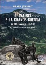41837 - Jeschkeit, V. - Calisio e la grande guerra. La fortezza di Trento (Il)