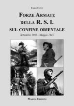 41944 - Cucut, C. - Forze Armate della RSI sul confine orientale. Settembre 1943-Maggio 1945