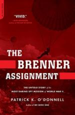 42037 - O'Donnell, P.K. - Brenner Assignment. The untold story of the most daring spy mission of World War II (The)