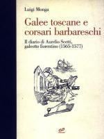 42050 - Monga, L. - Galee toscane e corsari barbareschi. Il diario di Aurelio Scetti, galeotto fiorentino 1565-1577