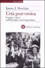 42130 - Sheehan, J.J. - Eta' post-eroica. Guerra e pace nell'Europa contemporanea (L')