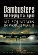 42132 - Ward-Lee, C.-A. - Dambusters. The Forging of a Legend: 617 Squadron in WWII