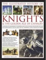 42143 - Phillips, C. - Illustrated History ok Knights and the Golden Age of Chivalry (The)