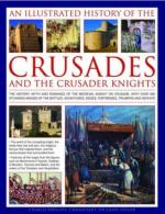 42145 - Phillips, C. - Illustrated History of the Crusades and Crusader Knights (An)